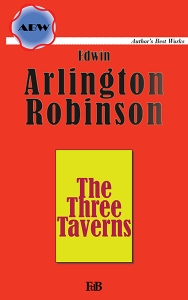 "Edwin Arlington Robinson, ""The Three Taverns"""
