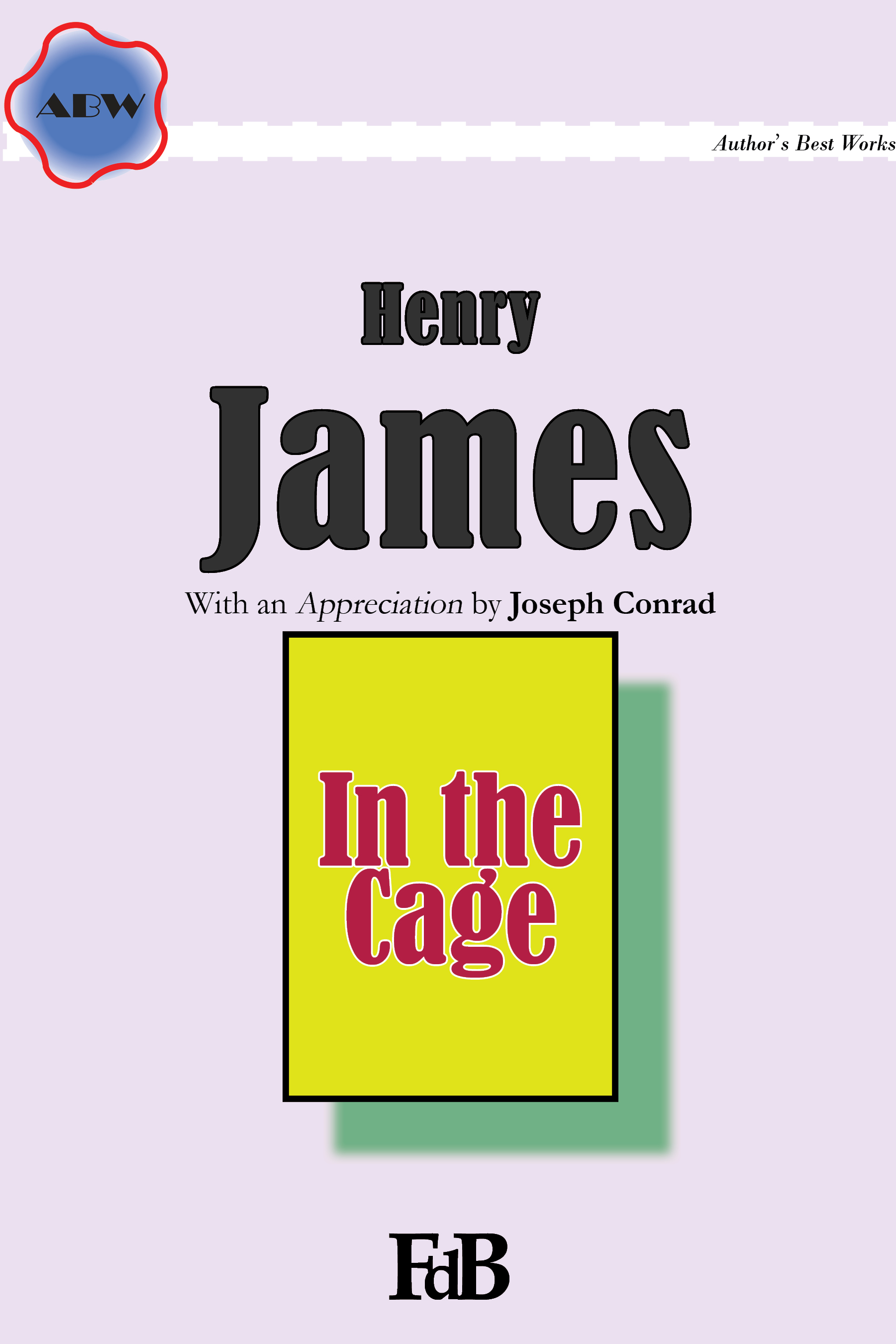 """Henry James, """"In the Cage"""". With an Appreciation by Joseph Conrad."""