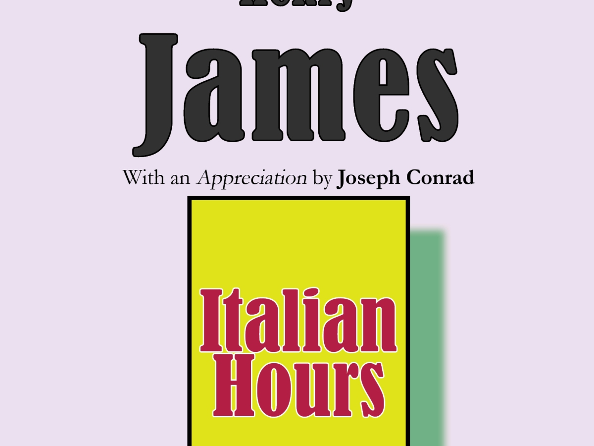"H. James, ""Italian Hours"". With an Appreciation by Joseph Conrad."