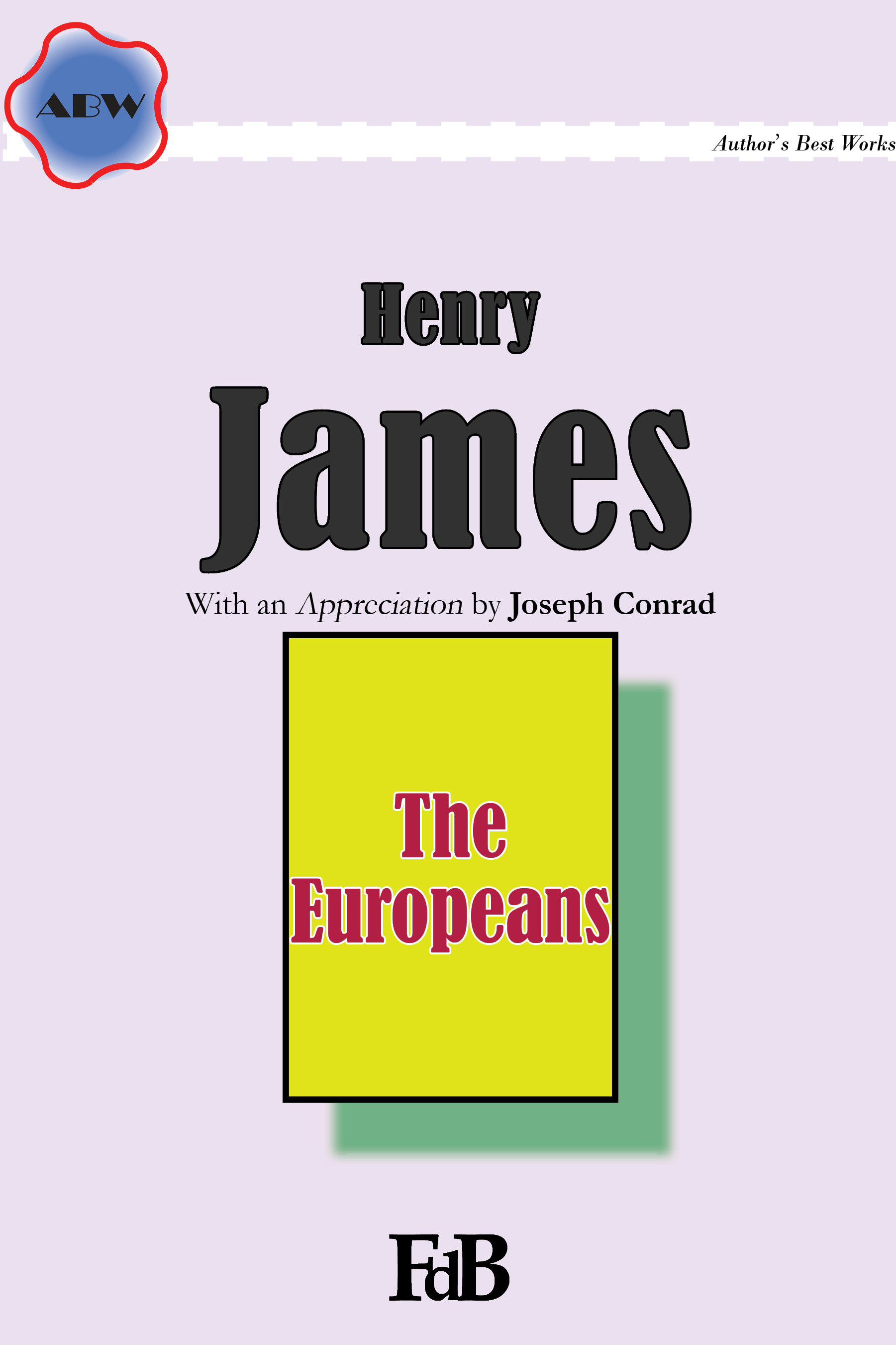 """Henry James, """"The Europeans"""". With an Appreciation by Joseph Conrad."""